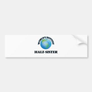 World's Hottest Half-Sister Bumper Stickers