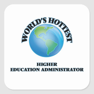 World's Hottest Higher Education Administrator Square Sticker