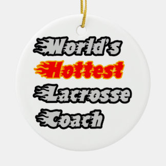 World's Hottest Lacrosse Coach Ornaments