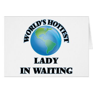 World's Hottest Lady In Waiting Greeting Card
