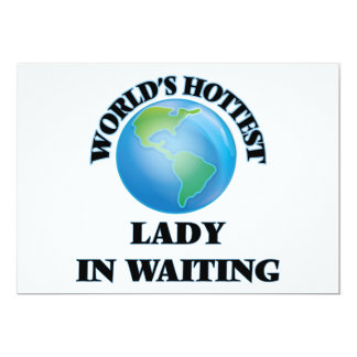 "World's Hottest Lady In Waiting 5"" X 7"" Invitation Card"