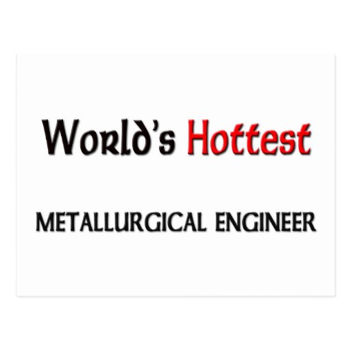 Worlds Hottest Metallurgical Engineer Postcards