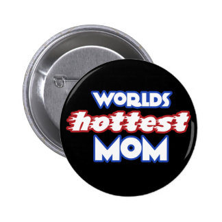 Worlds Hottest Mom Buttons