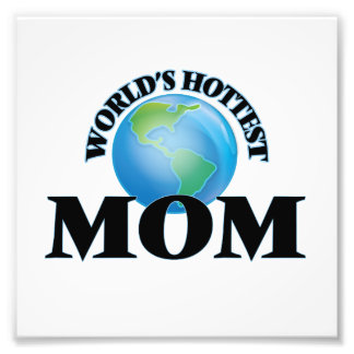 World's Hottest Mom Photographic Print