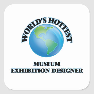 World's Hottest Museum Exhibition Designer Square Sticker