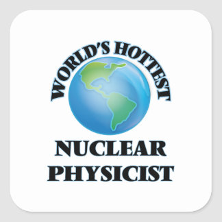 World's Hottest Nuclear Physicist Square Sticker