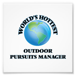 World's Hottest Outdoor Pursuits Manager Art Photo