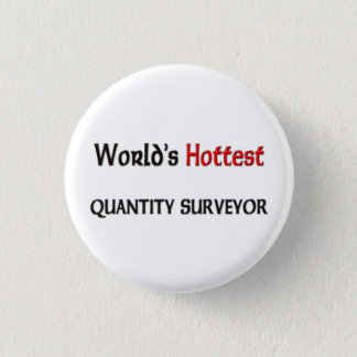 Worlds Hottest Quantity Surveyor 3 Cm Round Badge