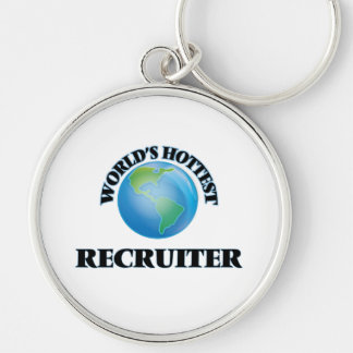 World's Hottest Recruiter Key Chains
