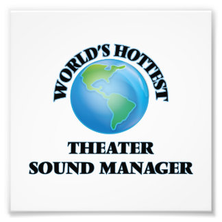 World's Hottest Theater Sound Manager Photo Print