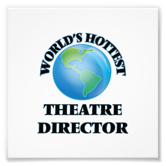 World's Hottest Theatre Director Photographic Print