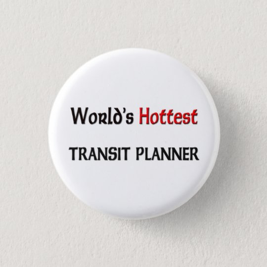 World's Hottest Transit Planner 3 Cm Round Badge