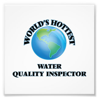 World's Hottest Water Quality Inspector Photo Print