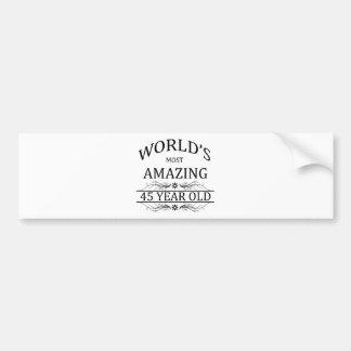 World's Most Amazing 45 Year Old Bumper Sticker