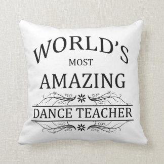 World's Most Amazing Dance Teacher Cushion