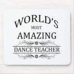 World's Most Amazing Dance Teacher Mouse Pad