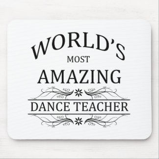 World's Most Amazing Dance Teacher Mouse Pad