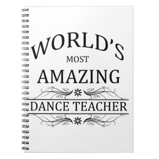 World's Most Amazing Dance Teacher Notebooks