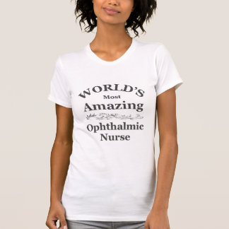 World's most amazing Ophthalmic Nurse T-Shirt