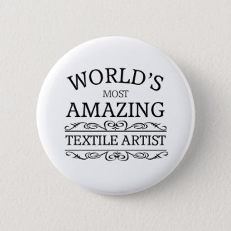 World's most amazing textile artist 6 cm round badge