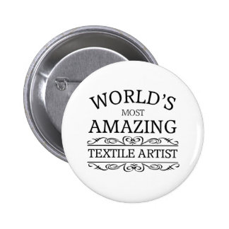 World's most amazing textile artist 6 cm round badge