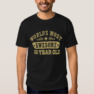 World's Most Awesome 100 Year Old T Shirt