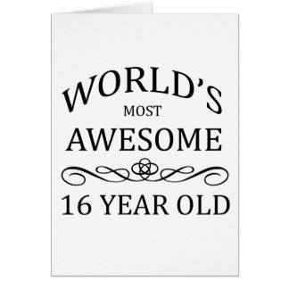 World's Most Awesome 16 Yer Old Greeting Card
