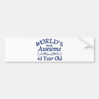 World's Most Awesome 45 Year Old Bumper Sticker