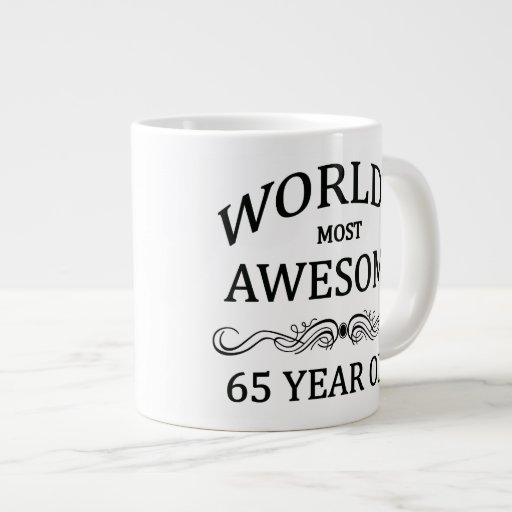 World's Most Awesome 65 Year Old Extra Large Mugs