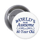 World's Most Awesome 80 Year Old Pinback Button