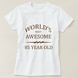 World's Most Awesome 85 Year Old T-shirts