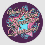 Worlds Most Awesome Dancer Round Sticker