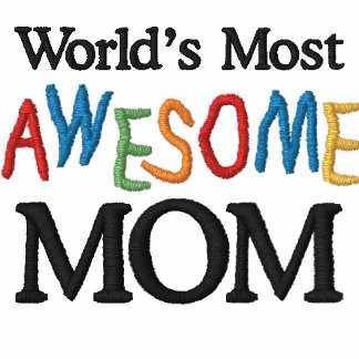 World's Most Awesome Mom Embroidered Shirt