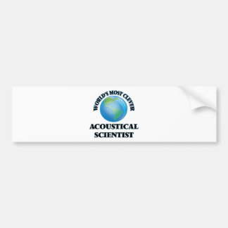 World's Most Clever Acoustical Scientist Bumper Stickers