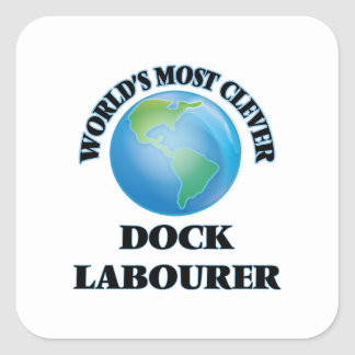 World's Most Clever Dock Labourer Square Sticker