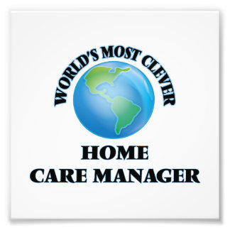 World's Most Clever Home Care Manager Photo Print