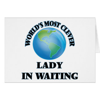 World's Most Clever Lady In Waiting Cards