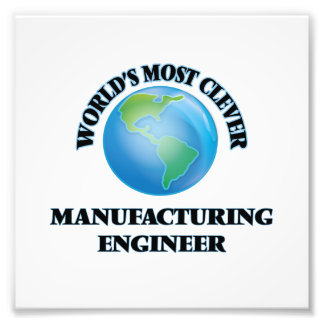 World's Most Clever Manufacturing Engineer Photo Art