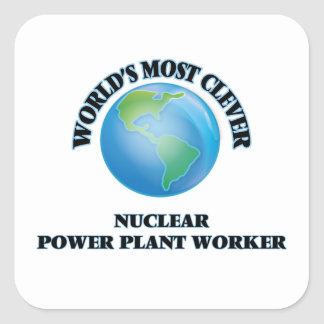 World's Most Clever Nuclear Power Plant Worker Square Sticker