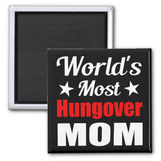 Worlds Most Hungover Mom Witty Drinking Square Magnet