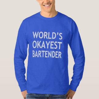 World's Okayest Bartender funny shirt
