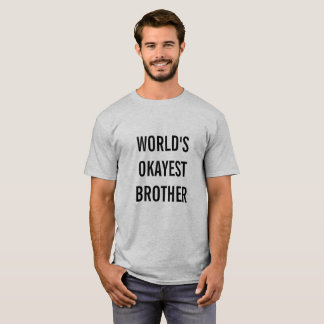 """World's Okayest Brother"" T-Shirt"