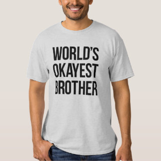 World's Okayest Brother Tshirt
