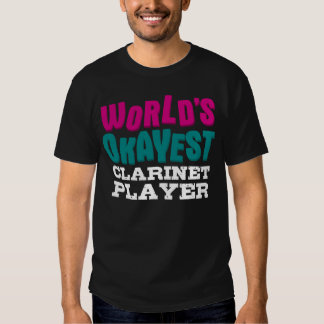 World's Okayest Clarinet Player Shirts