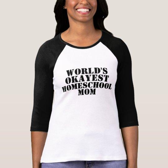 World's Okayest Homeschool Mum tshirt
