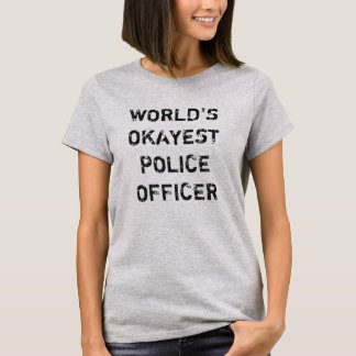 World's Okayest Police Officer Women's Shirt