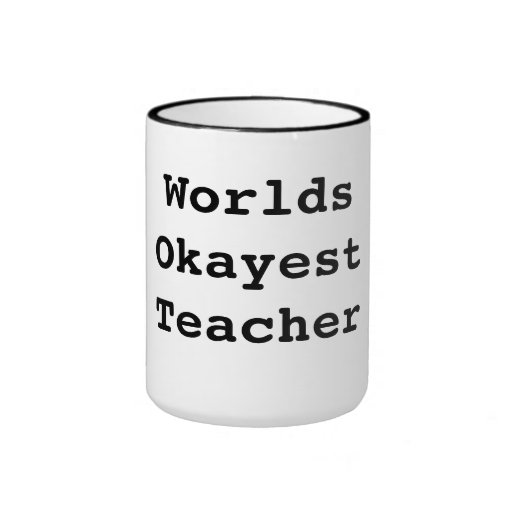 Worlds Okayest Teacher Coffee Mugs