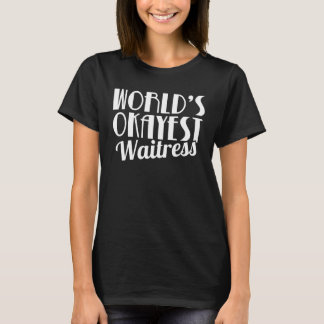 World's Okayest Waitress Cool Funny Sarcastic T-Shirt