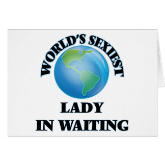 World's Sexiest Lady In Waiting Greeting Cards