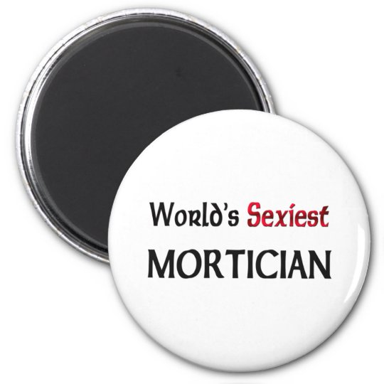 World's Sexiest Mortician 6 Cm Round Magnet
